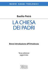 Libro La Chiesa dei padri. Breve introduzione all'ortodossia Basilio Petrà