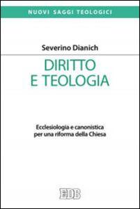 Libro Diritto e teologia. Ecclesiologia e canonistica per una riforma della Chiesa Severino Dianich