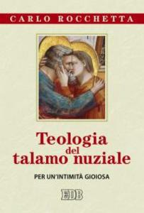 Libro Teologia del talamo nuziale. Per un'intimità gioiosa Carlo Rocchetta