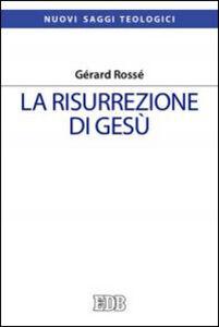 Foto Cover di La risurrezione di Gesù, Libro di Gérard Rossé, edito da EDB