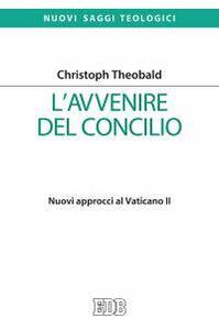 Libro L' avvenire del Concilio. Nuovi approcci al Vaticano II Christoph Theobald