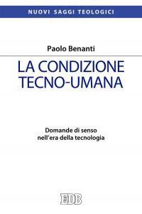 Libro La condizione tecno-umana. Domande di senso nell'era della tecnologia Paolo Benanti