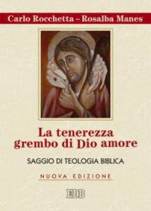 Libro La tenerezza grembo di Dio amore. Saggio di teologia biblica Carlo Rocchetta , Rosalba Manes