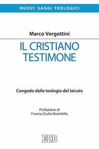 Il cristiano testimone. Congedo dalla teologia del laicato - Marco Vergottini - copertina