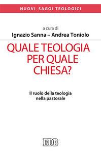 Quale teologia per quale Chiesa? Il ruolo della teologia nella pastorale. Atti del Convegno Nazionale delle facoltà teologiche e ISSR italiani (Roma, 26-28 gennaio 2017)