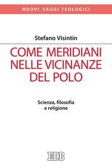 Come meridiani nelle vicinanze del Polo. Scienza, filosofia e religione.pdf