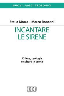 Letterarioprimopiano.it Incantare le sirene. Chiesa, teologia e cultura in scena Image