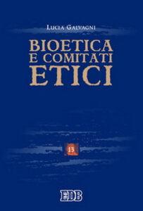 Foto Cover di Bioetica e comitati etici, Libro di Lucia Galvagni, edito da EDB