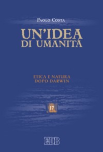Libro Un' idea di umanità. Etica e natura dopo Darwin Paolo Costa