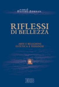 Libro Riflessi di bellezza. Arte e religioni, estetica e teologie