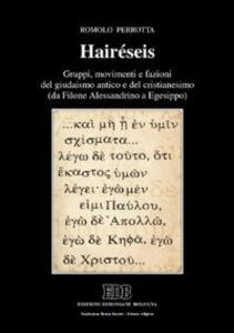 Libro Hairéseis. Gruppi, movimenti e fazioni del giudaismo antico e del cristianesimo (da Filone Alessandrino a Egesippo) Romolo Perrotta