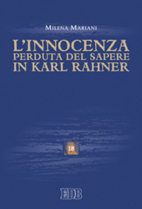Libro L' innocenza perduta del sapere in Karl Rahner Milena Mariani