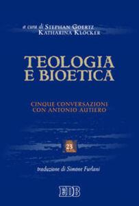 Libro Teologia e bioetica. Cinque conversazioni con Antonio Autiero