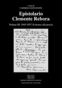 Libro Epistolario Clemente Rebora. Vol. 3: 1945-1957. Il ritorno alla poesia.