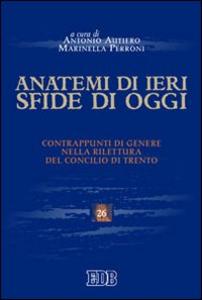 Libro Anatemi di ieri, sfide di oggi. Contrappunti di genere nella rilettura del concilio di Trento