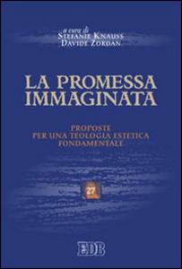 Libro La promessa immaginata. Proposte per una teologia estetica fondamentale
