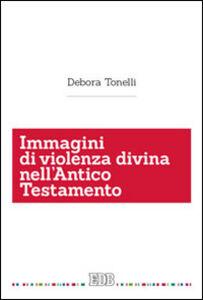 Foto Cover di Immagini di violenza divina nell'Antico Testamento, Libro di Debora Tonelli, edito da EDB