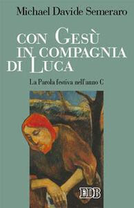 Foto Cover di Con Gesù in compagnia di Luca. La parola festiva nell'anno C, Libro di MichaelDavide Semeraro, edito da EDB