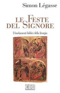 Libro Le feste del Signore. I fondamenti biblici della liturgia Simon Légasse