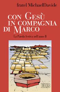 Foto Cover di Con Gesù in compagnia di Marco. La parola festiva nell'anno B, Libro di MichaelDavide Semeraro, edito da EDB