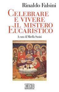 Libro Celebrare e vivere il mistero eucaristico Rinaldo Falsini