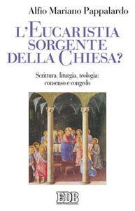 Libro L'  eucaristia sorgente della Chiesa?. Scrittura, liturgia, teologia: consenso e congedo Alfio M. Pappalardo