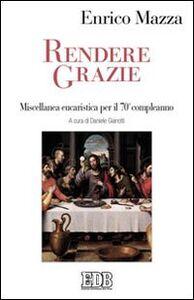 Libro Rendere grazie. Miscellanea eucaristica per il 70° compleanno Enrico Mazza