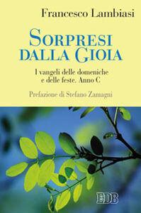 Libro Sorpresi dalla gioia. I vangeli delle domeniche e delle feste. Anno C Francesco Lambiasi