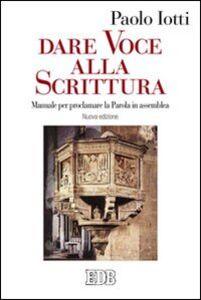Foto Cover di Dare voce alla Scrittura. Manuale per proclamare la parola in assemblea, Libro di Paolo Iotti, edito da EDB