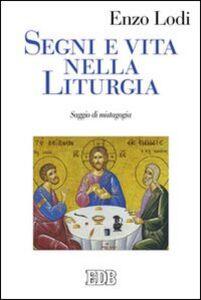 Libro Segni e vita nella liturgia. Saggio di mistagogia Enzo Lodi
