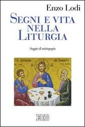 Segni e vita nella liturgia. Saggio di mistagogia