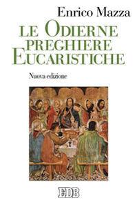 Foto Cover di Le odierne preghiere eucaristiche, Libro di Enrico Mazza, edito da EDB