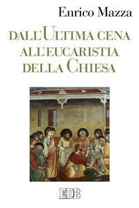 Libro Dall'ultima cena all'eucarestia della Chiesa Enrico Mazza