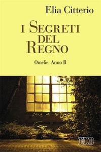 Libro I Segreti del Regno. Omelie. Anno B Elia Citterio