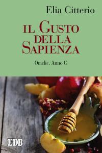 Foto Cover di Il gusto della sapienza. Omelie. Anno C, Libro di Elia Citterio, edito da EDB
