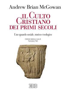 Ristorantezintonio.it Il culto cristiano dei primi secoli. Uno sguardo sociale, storico e teologico Image