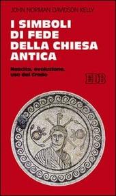 I simboli di fede della Chiesa antica. Nascita, evoluzione, uso del credo