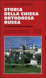 Foto Cover di Storia della Chiesa ortodossa russa. Tra messianismo e politica, Libro di Angelica Carpifave, edito da EDB
