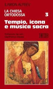 Foto Cover di La Chiesa ortodossa. Vol. 3: Tempio, icona e musica sacra., Libro di Ilarion Alfeev, edito da EDB