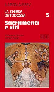 La Chiesa ortodossa. Vol. 5: Sacramenti e riti.