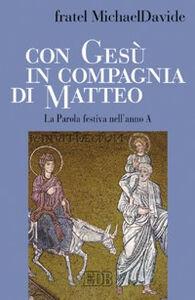 Libro Con Gesù in compagnia di Matteo. La parola festiva nell'anno A MichaelDavide Semeraro