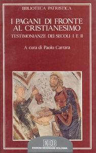 Foto Cover di I pagani di fronte al cristianesimo. Testimonianze dei secoli I e II, Libro di  edito da EDB