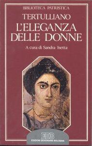 Libro L' eleganza delle donne. De cultu feminarum Quinto S. Tertulliano