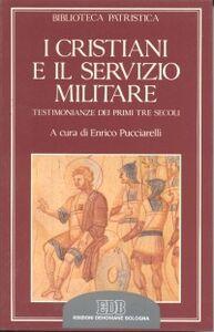 Foto Cover di I cristiani e il servizio militare. Testimonianze dei primi tre secoli, Libro di  edito da EDB