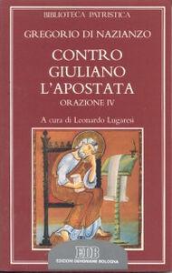 Libro Contro Giuliano l'Apostata. Oratio IV Gregorio di Nazianzo (san)