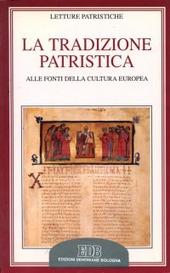 La tradizione patristica. Alle fonti della cultura europea
