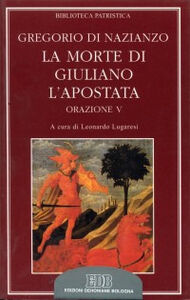 Libro La morte di Giuliano l'Apostata. Oratio V Gregorio di Nazianzo (san)