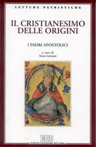 Libro Il cristianesimo delle origini. I Padri apostolici