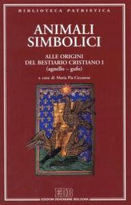 Libro Animali simbolici. Alle origini del Bestiario cristiano I (agnello-gufo). Vol. 1