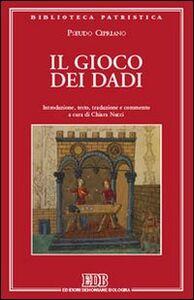 Foto Cover di Il gioco dei dadi, Libro di Pseudo Cipriano, edito da EDB